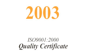 2003 Has gotten ISO9001:2000 Quality Certificate
