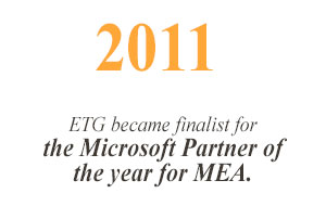 2011 ETG became finalist for the Microsoft Partner of the year for MEA. BI consulting services started