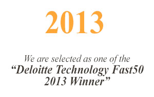 "2013 We are selected as one of the ""Deloitte Technology Fast50 2013 Winner"""